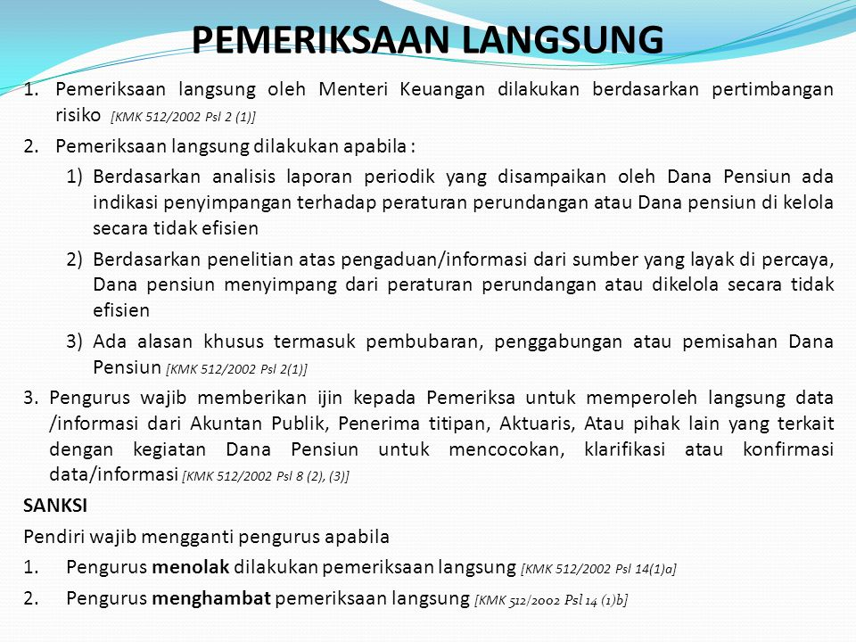 PEMERIKSAAN LANGSUNG Pemeriksaan langsung oleh Menteri Keuangan dilakukan berdasarkan pertimbangan risiko [KMK 512/2002 Psl 2 (1)]